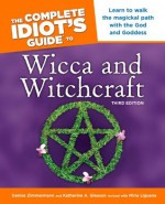 The Complete Idiot's Guide to Wicca and Witchcraft, 3rd Edition - Denise Zimmermann, Katherine Gleason