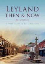 Leyland Then & Now. David Hunt, William Waring - David Hunt
