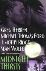 Midnight Thirsts: Erotic Tales of the Vampire - Timothy Ridge, Michael Thomas Ford, Sean Wolfe, Greg Herren