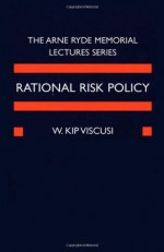 Rational Risk Policy: The 1996 Arne Ryde Memorial Lectures - W. Kip Viscusi