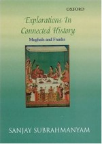 Explorations in Connected History: Mughals and Franks - Sanjay Subrahmanyam