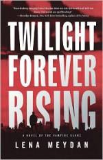 Twilight Forever Rising - Andrew Bromfield, Lena Meydan