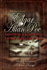Edgar Allan Poe Annotated and Illustrated Entire Stories and Poems - Edgar Allan Poe, Andrew Barger
