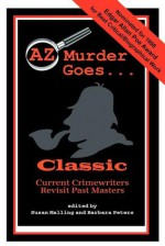 AZ Murder Goes: Classic - Laurie R. King, Susan Malling, Michael Connelly, Justin Scott, Val McDermid, Catherine Aird, Dulcy Brainard