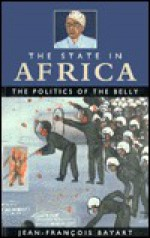 The State in Africa: The Politics of the Belly - Jean-Francois Bauart, Elizabeth Harrison, Chris Harrison, Mary Harper