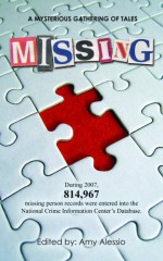 Missing - Barbra Annino, Regan Black, Luisa Buehler, Rebecca Cantrell, Gayle Carline, Norm Cowie, Evelyn David, Robert Goldsborough, Margot Justes, J.A. Konrath, Henry Perez, Tom Schreck, Amy Alessio, Susan Gibberman, Susan Muira