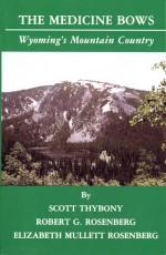 The Medicine Bows: Wyoming's Mountain Country - Scott Thybony, Robert G. Rosenberg, Elizabeth Mullett Rosenberg