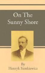 On the Sunny Shore - Henryk Sienkiewicz