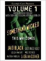 Something Wicked This Way Comes, Volume 1 - Jaid Black, Desiree Holt, Eliza Knight, Mel Teshco, Kathy Kulig, Laurann Dohner