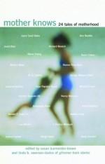 Mother Knows: 24 Tales of Motherhood - Susan Burmeister-Brown, Linda Swanson-Davies, Linda B. Swanson-Davies
