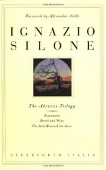 The Abruzzo Trilogy: Fontamara, Bread and Wine, The Seed Beneath the Snow (v. 1-3) - Ignazio Silone, Eric Mosbacher, Alexander Stille