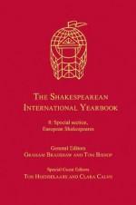 The Shakespearean International Yearbook. 8, Special Section, European Shakespeares - Ton Hoenselaars and Clara Calvo, Tom Bishop, Ton Hoenselaars, Graham Bradshaw