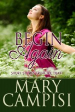 Begin Again: Short stories from the heart - Mary Campisi