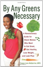 By Any Greens Necessary: A Revolutionary Guide for Black Women Who Want to Eat Great, Get Healthy, Lose Weight, and Look Phat - Tracye Lynn McQuirter