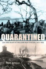 Quarantined: Life and Death at William Head Station, 1872-1959 - Peter Johnson