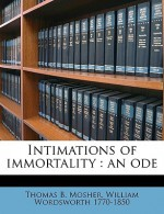 Intimations of Immortality: An Ode - Thomas B. Mosher, William Wordsworth