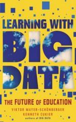 Learning With Big Data (Kindle Single) - Viktor Mayer-Schönberger, Kenneth Cukier