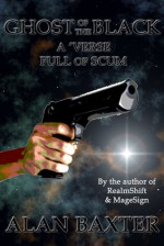 Ghost of the Black: A 'Verse Full Of Scum - Alan Baxter