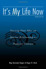 It's My Life Now: Starting Over After An Abusive Relationship or Domestic Violence - Meg Kennedy Dugan, Roger R. Hock