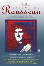 The Essential Rousseau ('The Social Contract'; 'Discourse on Inequality'; 'Discourse on the Arts and Sciences'; 'The Creed of a Savoyard Priest') - Jean-Jacques Rousseau, Matthew Josephson, Lowell Bair