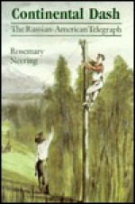 Continental Dash: The Russian-American Telegraph - Rosemary Neering, Neering