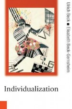Individualization: Institutionalized Individualism and Its Social and Political Consequences - Ulrich Beck, Elisabeth Beck-Gernsheim