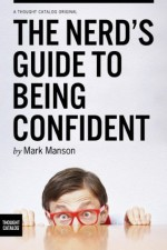 The Nerd's Guide to Being Confident - Mark Manson