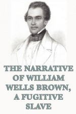The Narrative of William W. Brown, a Fugitive Slave - William Wells Brown