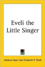 Eveli the Little Singer - Johanna Spyri