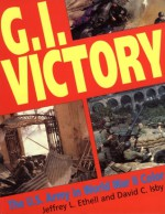G.I. Victory: The US Army in World War II Color - Jeffrey L. Ethell
