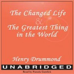 Changed Life and the Greatest Thing in the World - Henry Drummond, Pamela Garelick