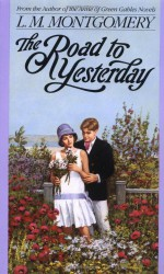 The Road to Yesterday - L.M. Montgomery