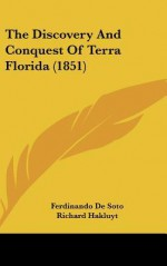The Discovery and Conquest of Terra Florida (1851) - Ferdinando De Soto, William Rye, Richard Hakluyt