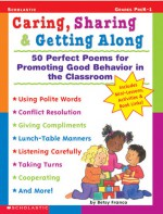 Caring, Sharing & Getting Along: 50 Perfect Poems for Promoting Good behavior in the Classroom - Betsy Franco