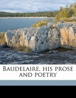 Baudelaire, His Prose and Poetry - Charles Baudelaire, T R. 1880-1942 Smith