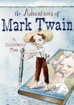 The Adventures of Mark Twain by Huckleberry Finn - Robert Burleigh, Barry Blitt