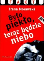 Było piekło, teraz będzie niebo - Irena Morawska