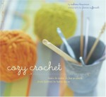 Cozy Crochet: Learn to Make 26 Fun Projects From Fashion to Home Decor - Melissa Leapman, France Ruffenach