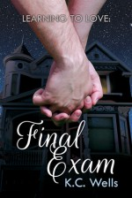 Learning to Love: Final Exam - K.C. Wells