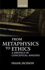 From Metaphysics to Ethics: A Defence of Conceptual Analysis - Frank Jackson