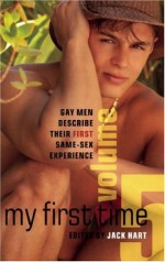 My First Time: Volume 5 - Jack Hart, Lew Bull, Rob Rosen, Jeff Funk, Dan Kane, Barry Lowe, Dalton, T. Hitman, J.M. Snyder, Keith Williams, Stephen Osborne, David Holly, John Simpson, Shane Allison, Curtis C. Comer, Landon Dixon, Rocky Johnson, Alex Exley, Box Alexson, Ryan Wild, Marc Vitruvius