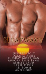 Heatwave - Desiree Holt, Dakota Rebel, Tuesday Morrigan, Aurora Rose Lynn, Ashley Ladd, Lexie Davis, J.P. Bowie, Ann Cory