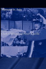 Shamans in Asia - Clark Chilson, Peter Knecht