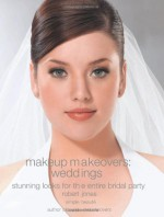 Makeup Makeovers: Weddings: Stunning Looks for the Entire Bridal Party - Robert Jones