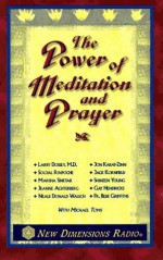 The Power of Meditation and Prayer - Jon Kabat-Zinn, Sogyal Rinpoche, Jack Kornfield, Marsha Sinetar, Shinzen Young, Jeanne Achterberg, Gay Hendricks, Neale Donald Walsch, Bede Griffiths, Michael Toms, Larry Dossey