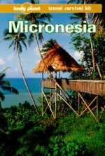 Lonely Planet Travel Survival Kit - Micronesia - Glenda Bendure, Ned Friary, Lonely Planet