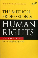 The Medical Profession And Human Rights: Handbook For A Changing Agenda - British Medical Association