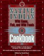 Native Indian Wild Game, Fish, and Wild Foods Cookbook: New Revised and Expanded Edition - Lovesick Lake Native Women's Assocation, David Hunt