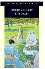 Five Plays: Ivanov / The Seagull / Uncle Vanya / The Three Sisters / The Cherry Orchard - Anton Chekhov, Ronald Francis Hingley