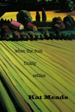 When the Dust Finally Settles - Kat Meads